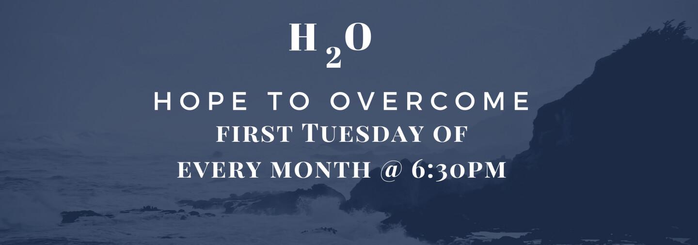 H2O Hope to Overcome - 1st Tuesdays 6:30 PM